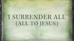 I Surrendered All To Jesus